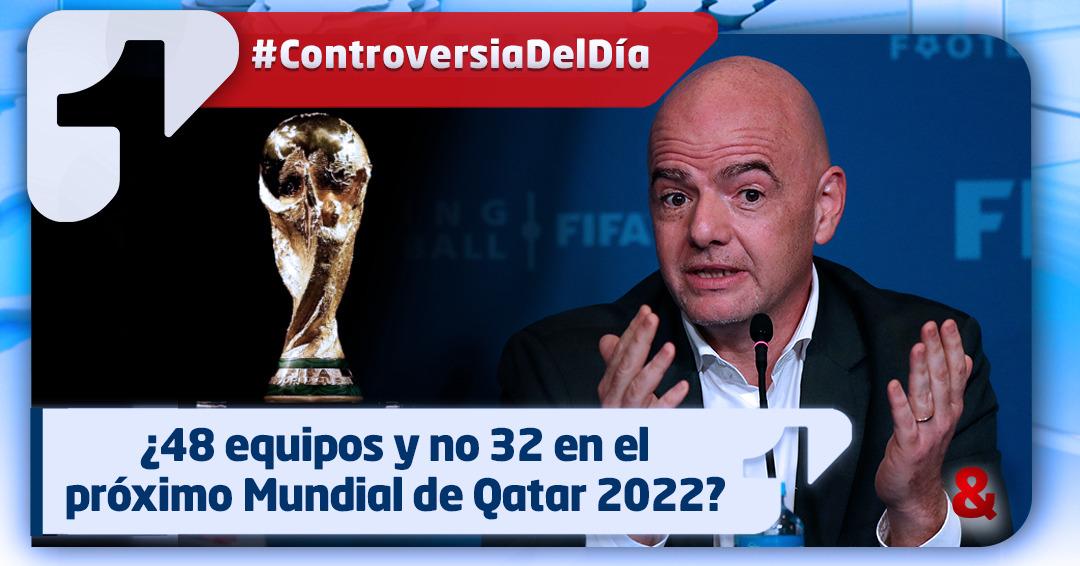 ¿48 equipos y no 32 en el próximo Mundial de Qatar en 2022?