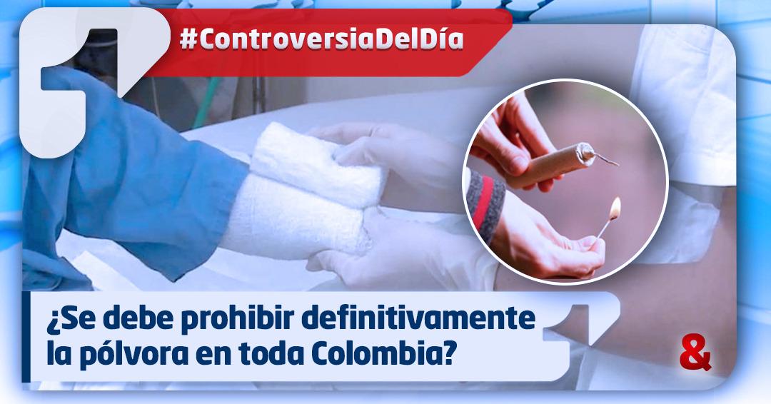 ¿Se debe prohibir definitivamente la pólvora en toda Colombia?