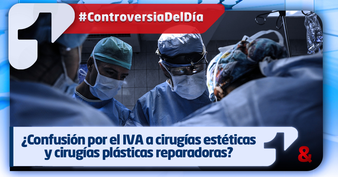 ¿Confusión por el IVA a cirugías estéticas y cirugías plásticas reparadoras?